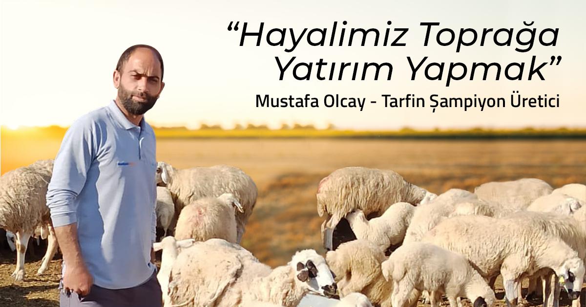 Toprakla Büyüyen, Hayali Toprak Olan Çiftçimiz: Mustafa Olcay